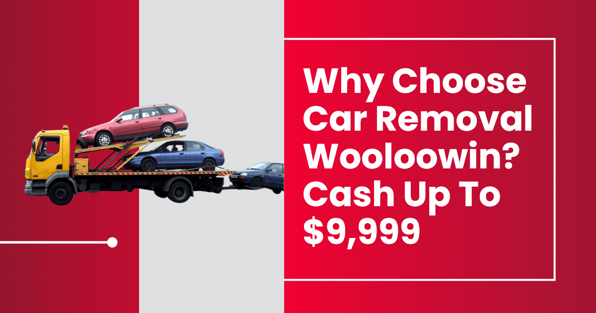 Why Choose Car Removal Wooloowin? Cash Up To $9,999